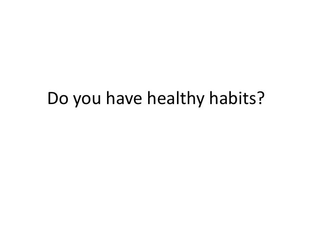 Do you have healthy habits?