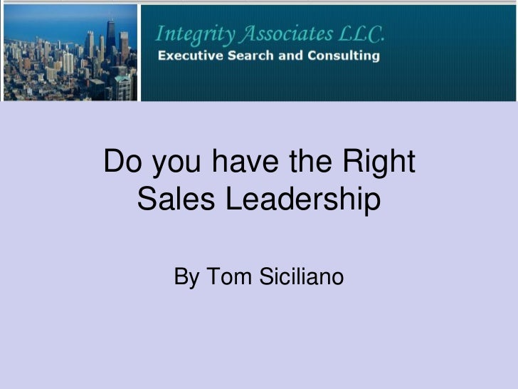 Do you have the Right  Sales Leadership    By Tom Siciliano