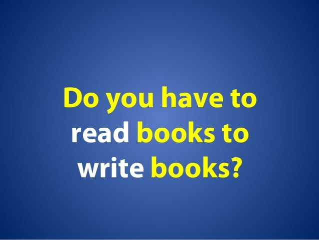Do you have to read books to write books?