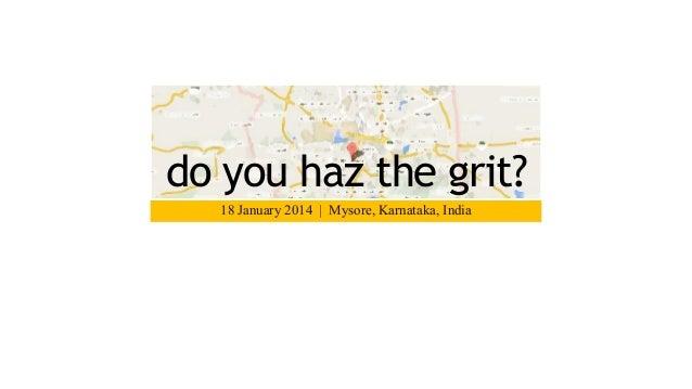 do you haz the grit? 18 January 2014 | Mysore, Karnataka, India