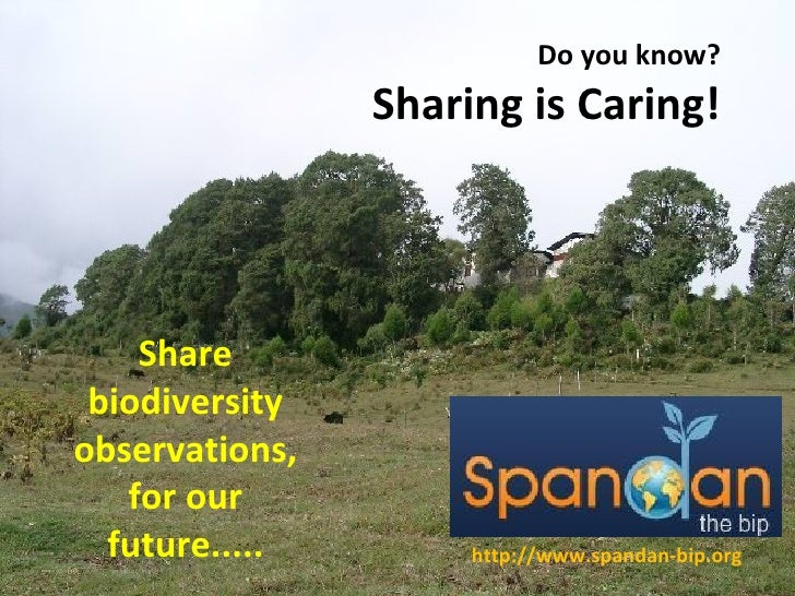 Do you know? Sharing is Caring! http://www.spandan-bip.org Share biodiversity observations, for our future.....