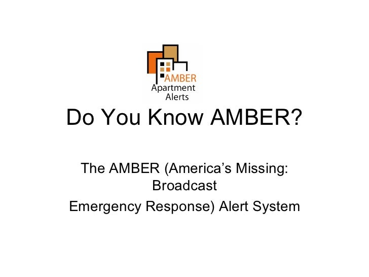 Do You Know AMBER? The AMBER (America's Missing:           BroadcastEmergency Response) Alert System