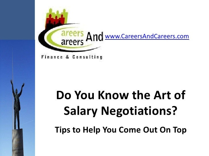 www.CareersAndCareers.com     Do You Know the Art of  Salary Negotiations? Tips to Help You Come Out On Top