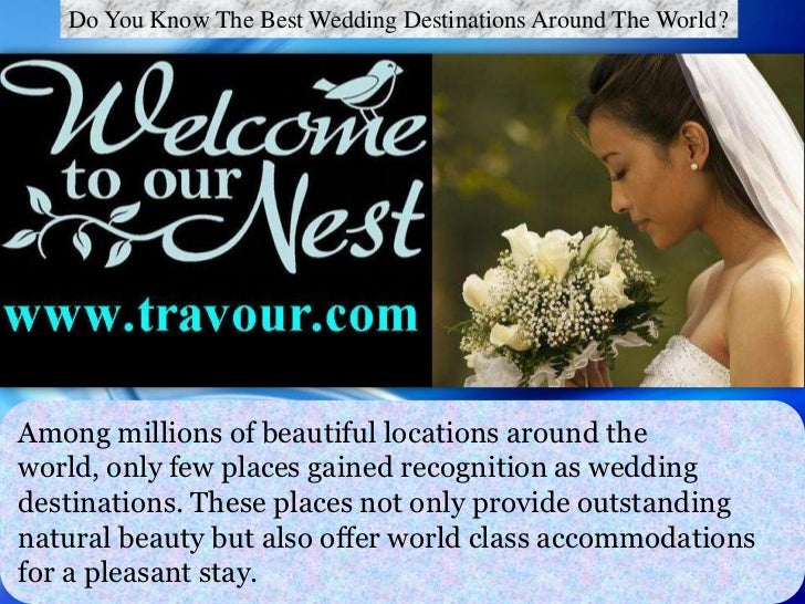 Do You Know The Best Wedding Destinations Around The World?Among millions of beautiful locations around theworld, only few...