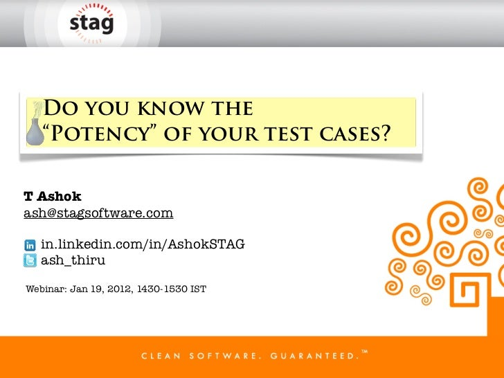 "Do you know the   ""Potency"" of your test cases?T Ashokash@stagsoftware.com   in.linkedin.com/in/AshokSTAG   ash_thiruWebin..."