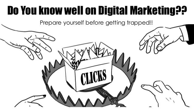 Do You know well on Digital Marketing?? Prepare yourself before getting trapped!!