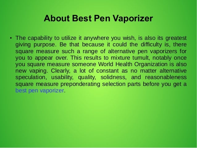 Do you know what are best pen vaporizer? Slide 2