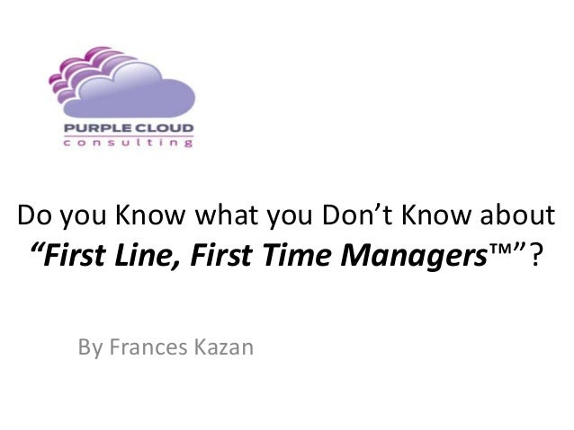 "Do you Know what you Don't Know about ""First Line, First Time Managers™""? By Frances Kazan"