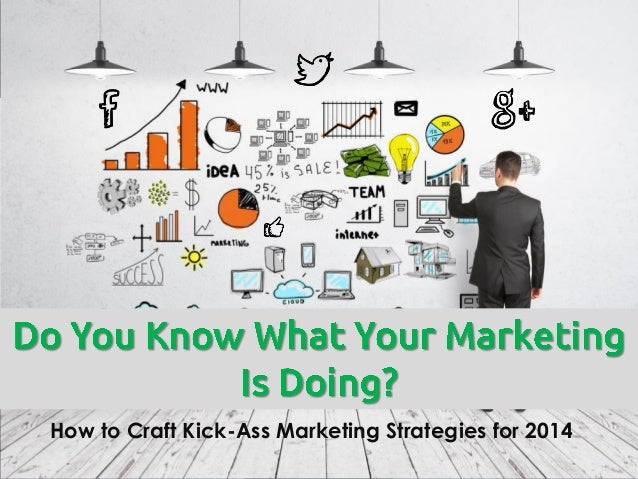 How to Craft Kick-Ass Marketing Strategies for 2014