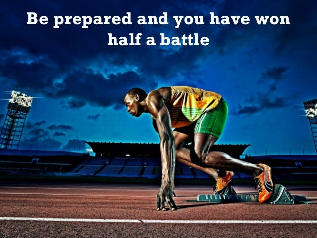 Be prepared and you have won half a battle