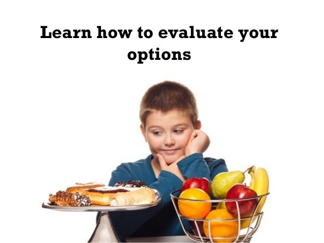 Learn how to evaluate your options
