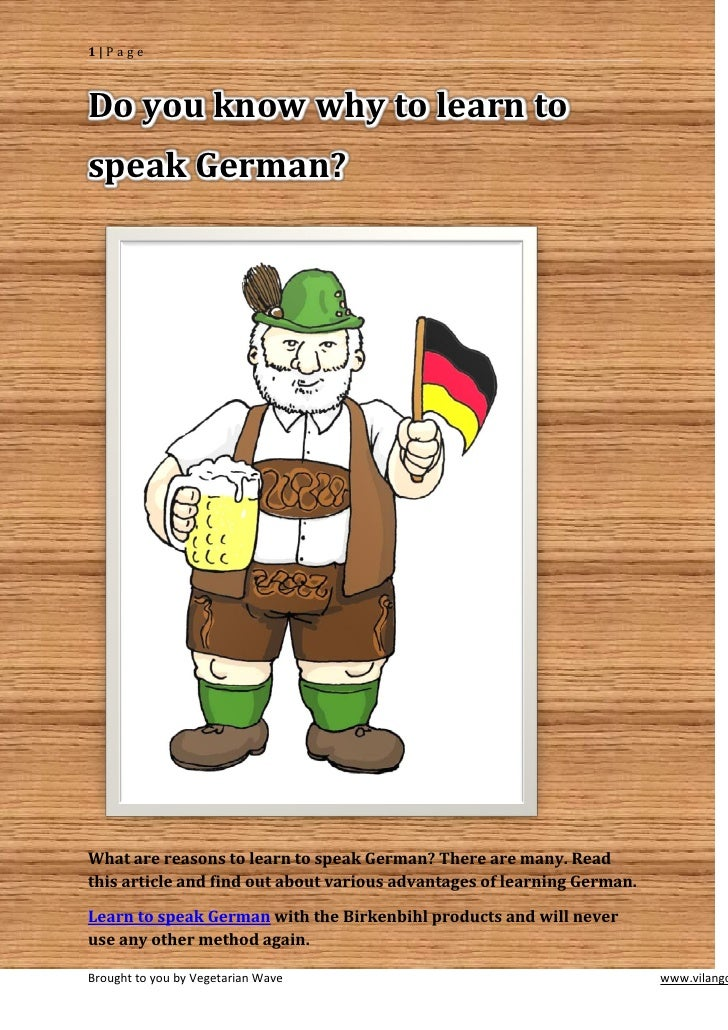 1 PageDo you know why to learn tospeak German?What are reasons to learn to speak German? There are many. Readthis article ...