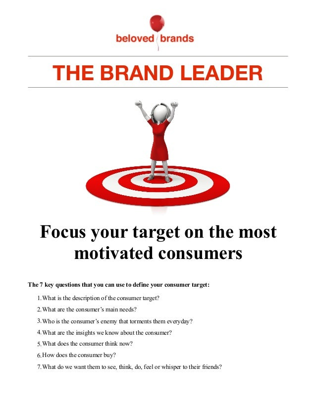 THE BRAND LEADER ! Focus your target on the most motivated consumers The 7 key questions that you can use to define your c...