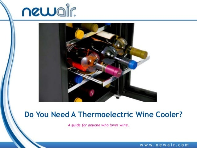 Do You Need A Thermoelectric Wine Cooler?A guide for anyone who loves wine.