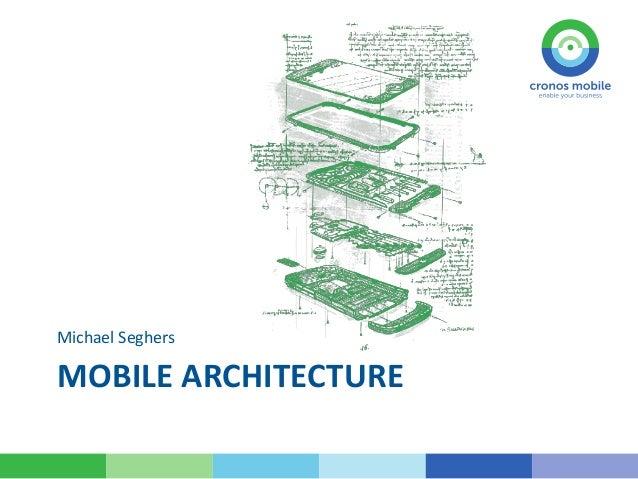 MOBILE ARCHITECTURE Michael Seghers
