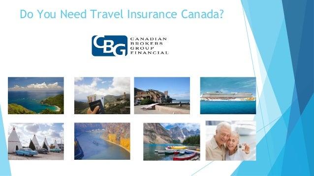do you need travel insurance canada On travel insurance canada