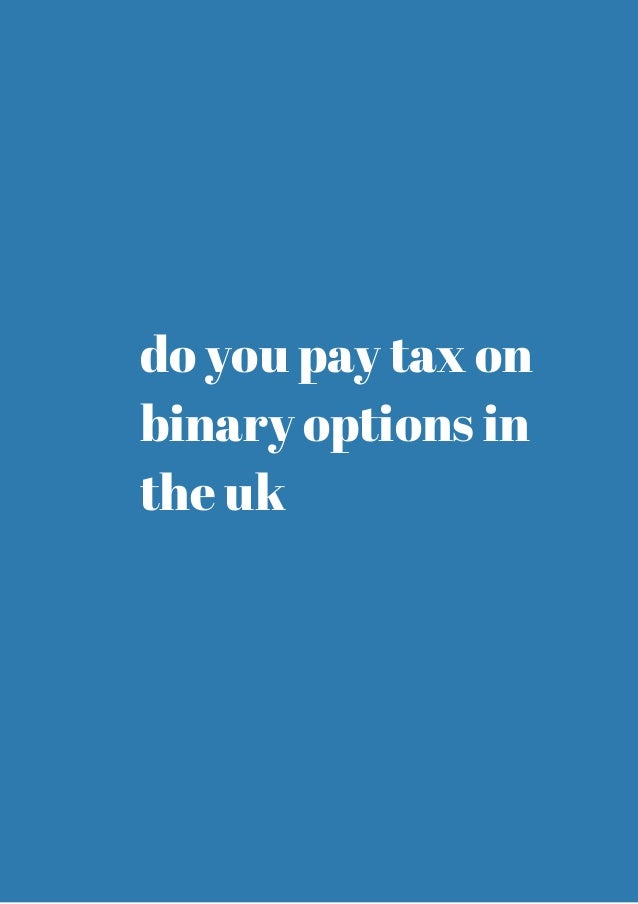 Do i have to pay tax on binary options uk