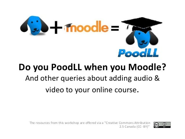 Do you PoodLL when you Moodle? And other queries about adding audio & video to your online course. The resources from this...