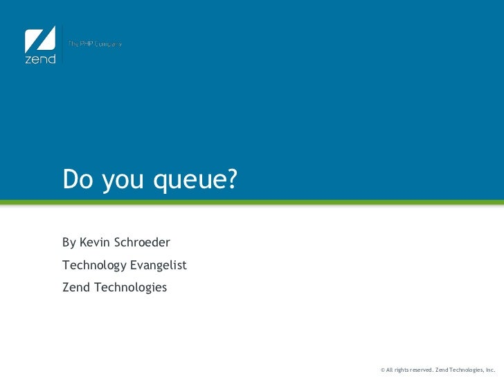 Do you queue?<br />By Kevin Schroeder<br />Technology Evangelist<br />Zend Technologies<br />