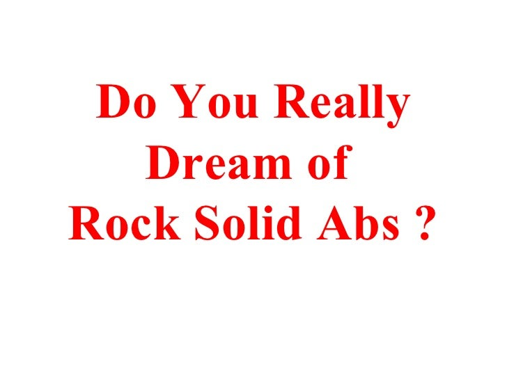 Do You Really Dream of  Rock Solid Abs ?