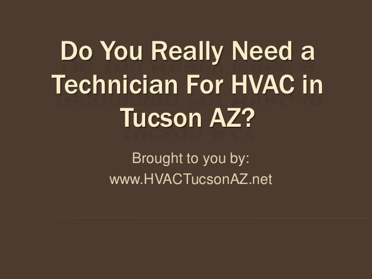 Do You Really Need aTechnician For HVAC in     Tucson AZ?      Brought to you by:    www.HVACTucsonAZ.net