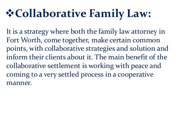 Collaborative Family Law: It is a strategy where both the family law attorney in Fort Worth, come together, make certain ...
