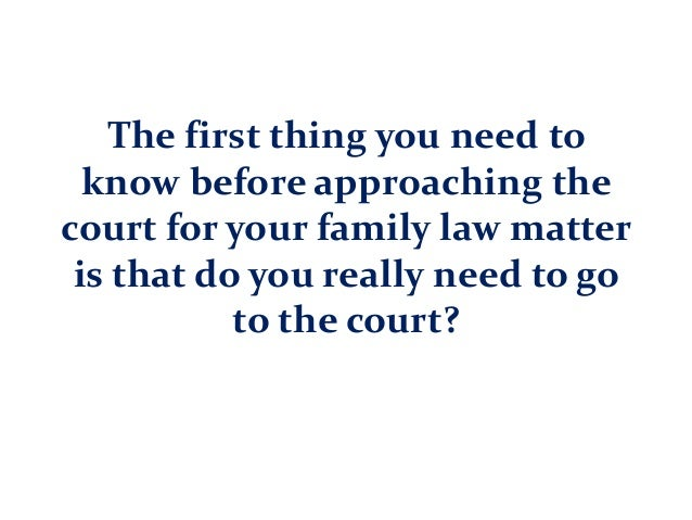 The first thing you need to know before approaching the court for your family law matter is that do you really need to go ...