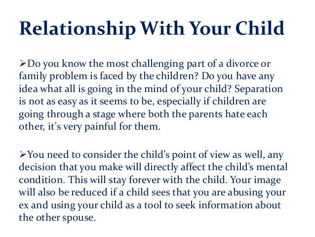 Relationship With Your Child Do you know the most challenging part of a divorce or family problem is faced by the childre...