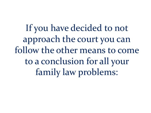If you have decided to not approach the court you can follow the other means to come to a conclusion for all your family l...