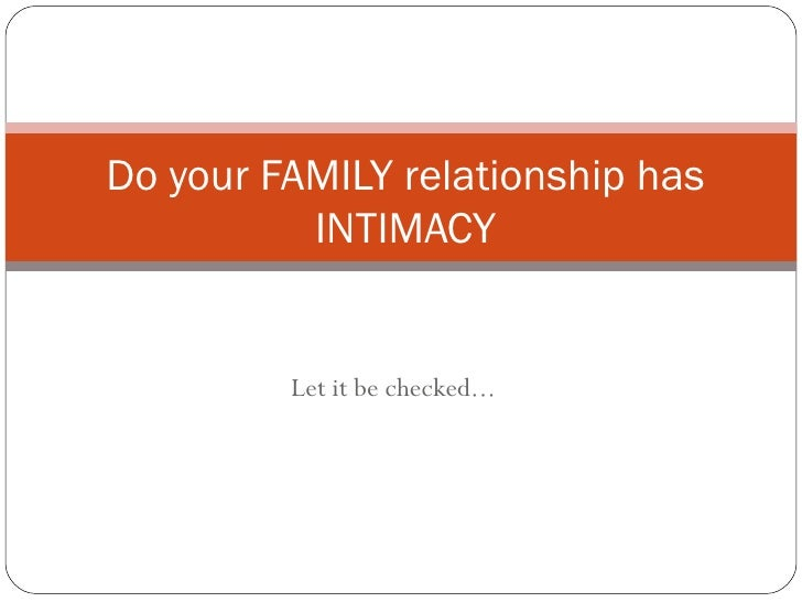 Let it be checked... Do your FAMILY relationship has INTIMACY