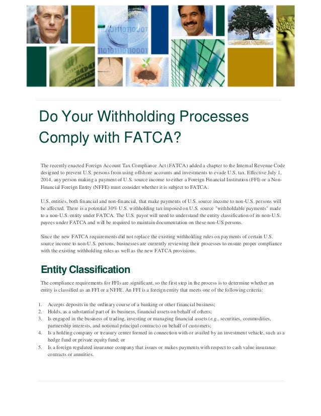 Do Your Withholding Processes  Comply with FATCA?  The recently enacted Foreign Account Tax Compliance Act (FATCA) added a...