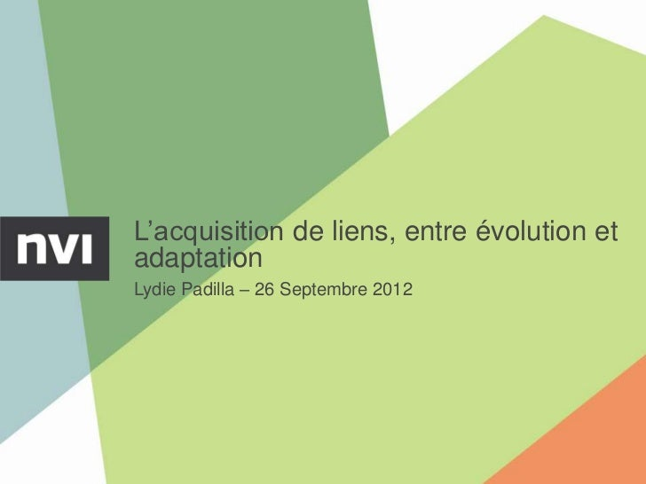 L'acquisition de liens, entre évolution etadaptationLydie Padilla – 26 Septembre 2012