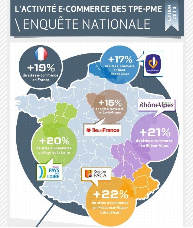 ÉDITION 2013 ÉDITION 2013 audience +20%de sites e-commerce en Pays de la Loire +21%de sites e-commerce en Rhône-Alpes +22%...