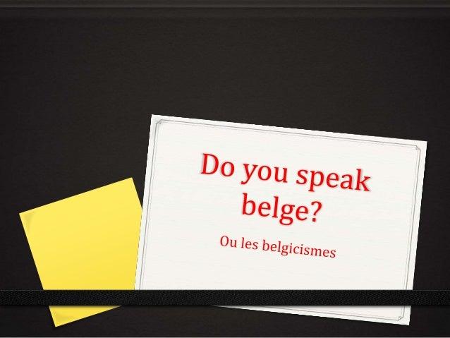 Origines des «belgicismes» 0 Certaines expressions utilisées en Belgique sont des survivances d'expression françaises désu...