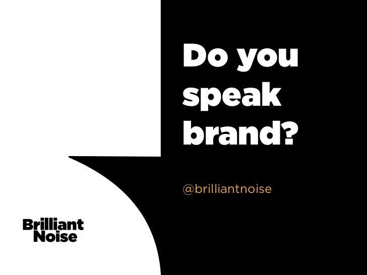 Do youspeakbrand?@brilliantnoise