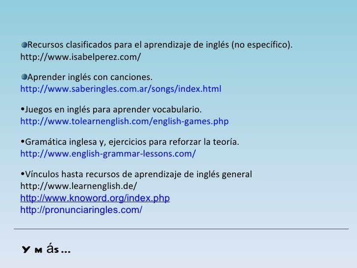 <ul><li>Recursos clasificados para el aprendizaje de inglés (no específico). </li></ul><ul><li>http://www.isabelperez.com/...