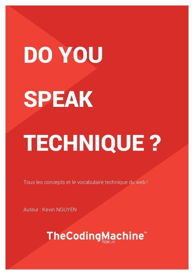 1 DO YOU SPEAK TECHNIQUE ? Tous les concepts et le vocabulaire technique du web ! Auteur : Kevin NGUYEN