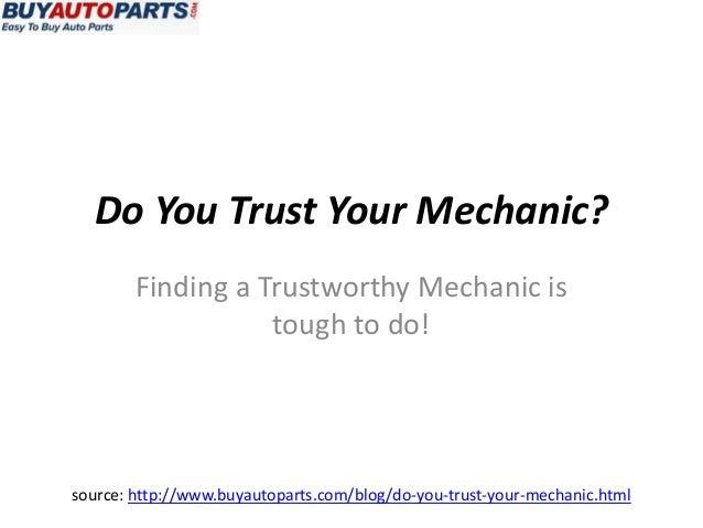 Do You Trust Your Mechanic?        Finding a Trustworthy Mechanic is                   tough to do!source: http://www.buya...