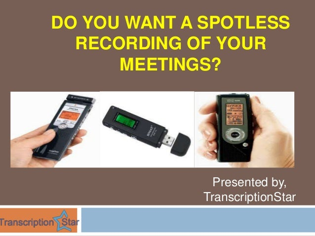 DO YOU WANT A SPOTLESS RECORDING OF YOUR MEETINGS?  Presented by, TranscriptionStar