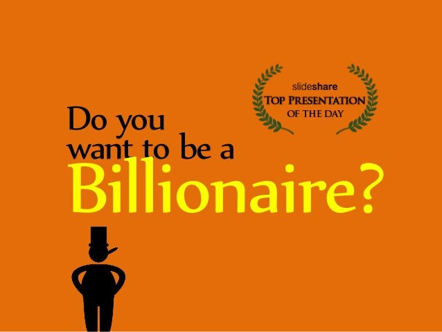 Do you  want to be a Billionaire?
