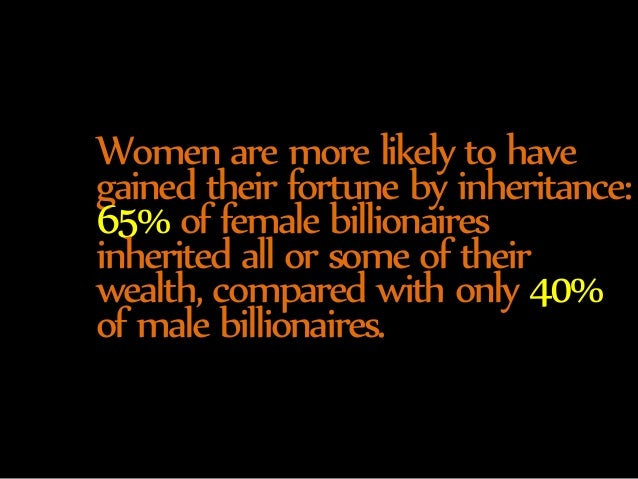 Women are more likely to have  gained their fortune by inheritance:  65% of female billionaires  inherited all or some of ...