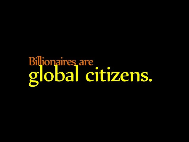 Billionaires are global citizens.