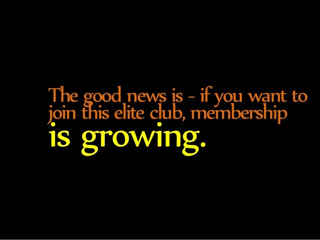 The good news is - if you want to  join this elite club, membership is growing.