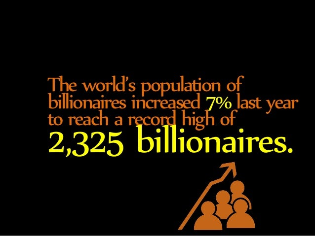 The world's population of  billionaires increased 7% last year  to reach a record high of 2,325 billionaires.