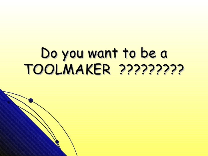 Do you want to be aTOOLMAKER ?????????