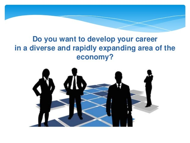 Do you want to develop your career in a diverse and rapidly expanding area of the economy?