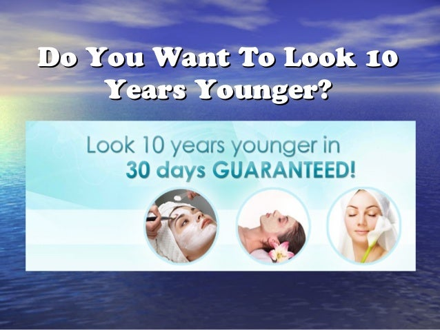 Do You Want To Look 10    Years Younger?