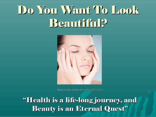 """Do You Want To Look     Beautiful?          (Image courtesy of marin at FreeDigitalPhotos.net )""""Health is a life-long jour..."""