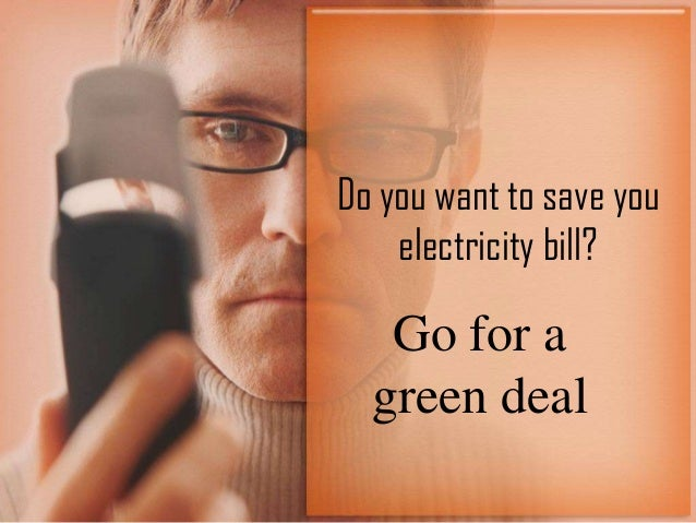 Do you want to save you electricity bill?  Go for a green deal