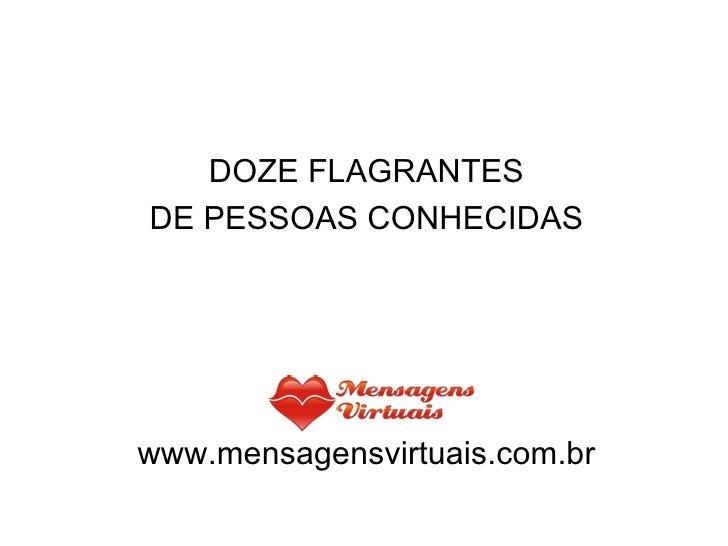 DOZE FLAGRANTES DE PESSOAS CONHECIDAS www.mensagensvirtuais.com.br